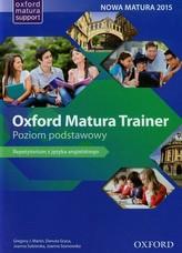 Oxford Matura Trainer. Liceum. Język angielski. Repetytorium - nowa matura 2015. Poziom podstawowy