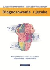 Diagnozowanie z języka. Praktyczne wskazówki dotyczące leczenia akupunkturą, ziołami i dietą