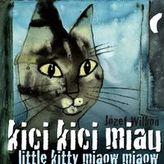Kici, kici, miau. Little kitty miaow, miaow