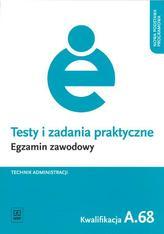 Testy i zadania praktyczne. Egzamin zawodowy. Technik aministracji. Kwalifikacja A.68