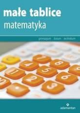 Małe tablice. Matematyka. Gimnazjum / technikum / liceum