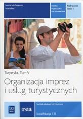 Turystyka. Tom 5. Podręcznik, część 1. Organizacja imprez i usług turystycznych.