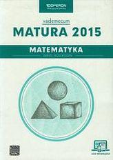 Matura 2015. Matematyka. Vademecum. Zakres rozszerzony