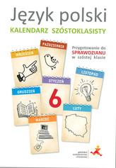 Kalendarz szóstoklasisty. Język polski. Przygotowanie do sprawdzianu