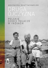Druga ojczyzna. Polskie dzieci tułacze w Indiach