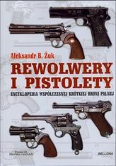Rewolwery i pistolety. Encyklopedia współczesnej krótkiej broni palnej