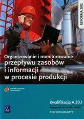 Organizowanie i monitorowanie przepływu zasobów i informacji w procesie produk. Kwalifikacja A.30.1
