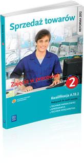 Sprzedaż towarów. Zajęcia w pracowni. Część 2. Podręcznik do nauki zawodu. Kwalifikacja A.18.2