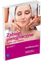 Zabiegi pielęgnacyjne twarzy,szyi i dekoltu. Podręcznik do nauki zawodu. Technik usług kosmetycznych