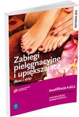 Zabiegi pielęgnacyjne i upiększające dłoni i stóp. Podręcznik do nauki zawodu. Kwalifikacja A.62.2
