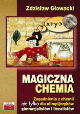 Magiczna chemia. Zagadnienia z chemii nie tylko dla olimpijczyków gimnazjalistów i licealistów