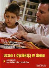 Uczeń z dysleksją w domu. Poradnik nie tylko dla rodziców
