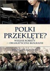 Polki przeklęte? Wielkie kobiety - dramatyczne biografie