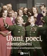 Ułani, poeci, dżentelmeni. Meski świat przedwojennej Polski