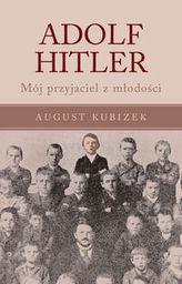 Adolf Hitler. Mój przyjaciel z młodości