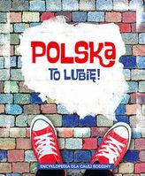 Polska. To lubię! Encyklopedia dla całej rodziny
