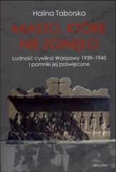 Miasto, które nie zginęło. Ludność cywilna Warszawy 1939-1945 i pomniki jej poświęcone