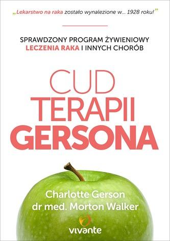 Cud terapii Gersona. Sprawdzony program żywieniowy leczenia raka i innych chorób
