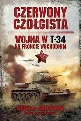 Czerwony czołgista. Wojna w T-34 na Froncie Wschodnim