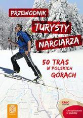 Przewodnik turysty narciarza. 50 tras w polskich górach.