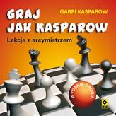 Graj jak Kasparow. Lekcje z arcymistrzem. Wydanie II