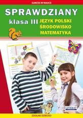 Sprawdziany. Klasa III - język polski, matematyka, środowisko