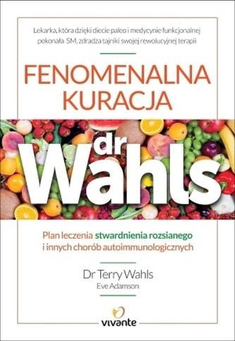 Fenomenalna kuracja dr Wahls. Plan leczenia stwardnienia rozsianego i innych chorób autoimmunologicz