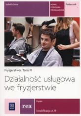 Działalność usługowa we fryzjerstwie. Podręcznik. Fryzjerstwo, tom 3. Kwalifikacja A.19
