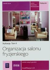 Stylizacja. Tom 2. Szkoły ponadgimnazjalne. Organizacja salonu fryzjerskiego. Podręcznik.A.23