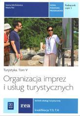 Turystyka. Tom 5. Szkoły ponadgimnazjalne.Część 3. Organizacja imprez i usług turystycznych.