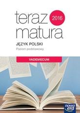 Teraz matura 2016. Język polski. Vademecum. Poziom podstawowy