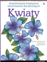 Kwiaty. Antystresowe kreatywne kolorowanie dla dorosłych