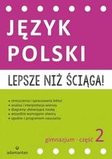 Lepsze niż ściąga! Gimnazjum. Część 2. Język polski