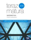 Teraz matura 2018 Matematyka Zbiór zadań i zestawów maturalnych Poziom podstawowy. Szkoła ponadgimna