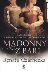 Madonny z Bari. Matka i córka - księżna Mediolanu i królowa Bona