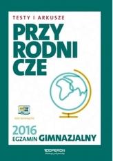 Egzamin gimnazjalny 2016. Testy i Arkusze Przyrodnicze.