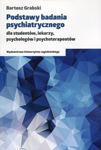 Podstawy badania psychiatrycznego dla studentów, lekarzy, psychologów i psychoterapeutów