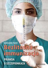 Bezlitosna immunizacja. Prawda o szczepieniach