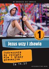 W drodze do Emaus. Jezus uczy i zbawia. Klasa 1, gimnazjum. Religia. Podręcznik