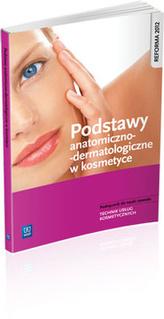 Podstawy anatomiczno - dermatologiczne w kosmetyce. Podręcznik