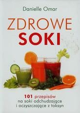 Zdrowe soki. 101 przepisów na soki odchudzające i oczyszczające z toksyn