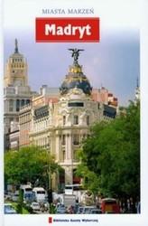 Madryt. Miasta marzeń. Tom 16