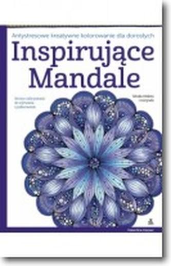Inspirujące mandale. Antystresowe kreatywne kolorowanie dla dorosłych