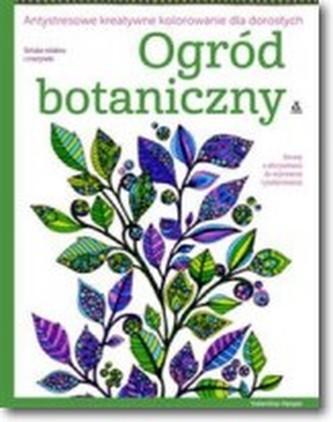 Ogród botaniczny. Antystresowe kreatywne kolorowanie dla dorosłych