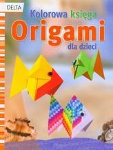 Origami - kolorowa księga dla dzieci