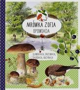 Mrówka Zofia opowiada o kwiatach, drzewach, jagodach, grzybach