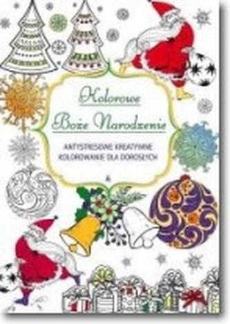 Kolorowe Boże Narodzenie. Antystresowe kreatywne kolorowanie nie tylko dla dorosłych