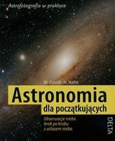 Astronomia dla początkujących. Obserwacje nieba krok po kroku z atlasem nieba