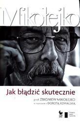 Jak błądzić skutecznie Prof. Zbigniew Mikołejko w rozmowie z Dorotą Kowalską