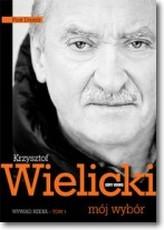 Krzysztof Wielicki. Mój wybór. Wywiad-rzeka. Tom 1